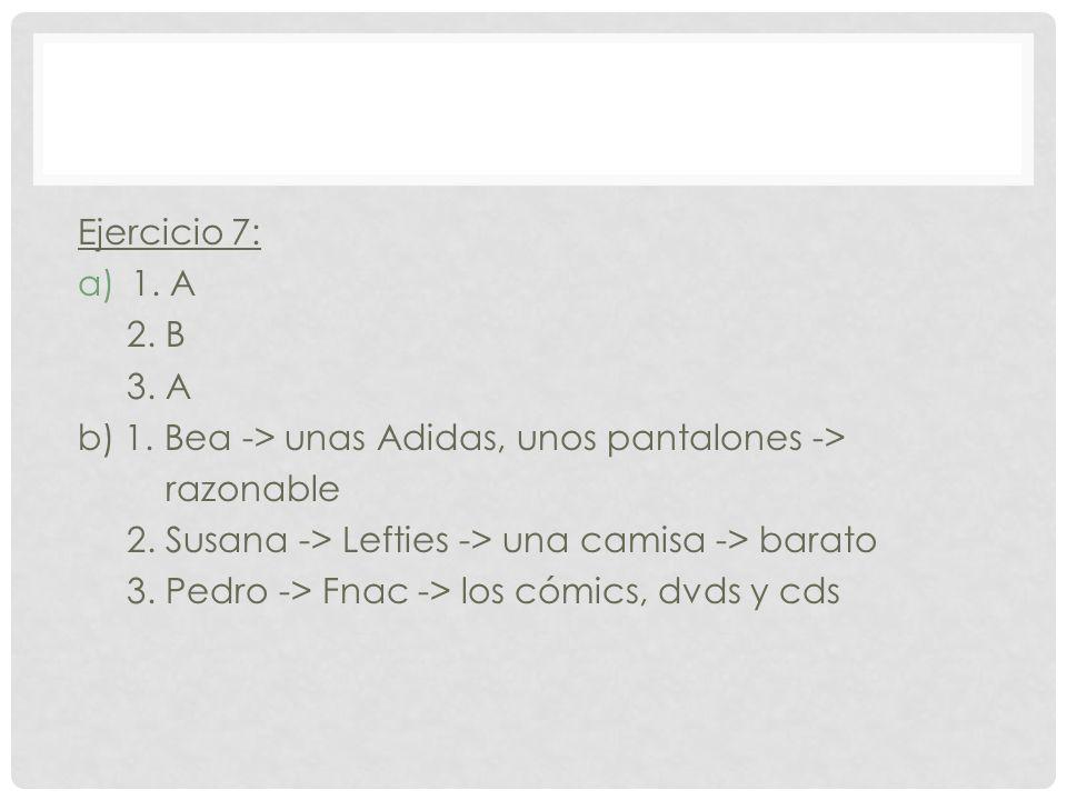 Ejercicio 7: a)1. A 2. B 3. A b) 1. Bea -> unas Adidas, unos pantalones -> razonable 2.