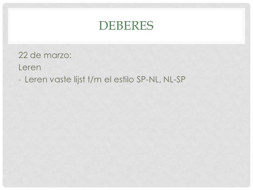 DEBERES 22 de marzo: Leren -Leren vaste lijst t/m el estilo SP-NL, NL-SP