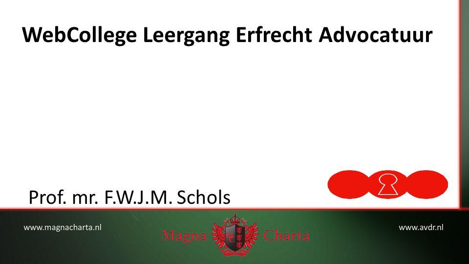 WebCollege Leergang Erfrecht Advocatuur Prof. mr. F.W.J.M. Schols