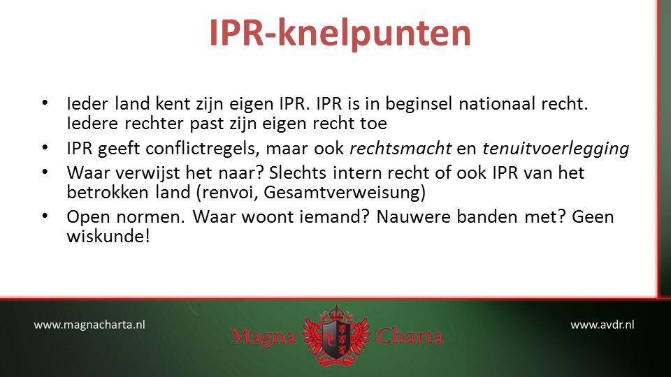 IPR-knelpunten Ieder land kent zijn eigen IPR. IPR is in beginsel nationaal recht.
