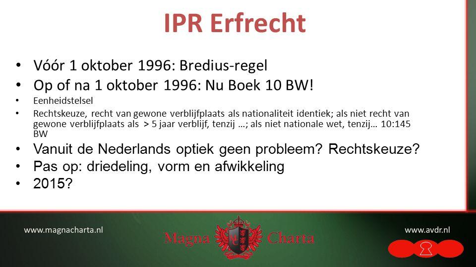 IPR Erfrecht Vóór 1 oktober 1996: Bredius-regel Op of na 1 oktober 1996: Nu Boek 10 BW.