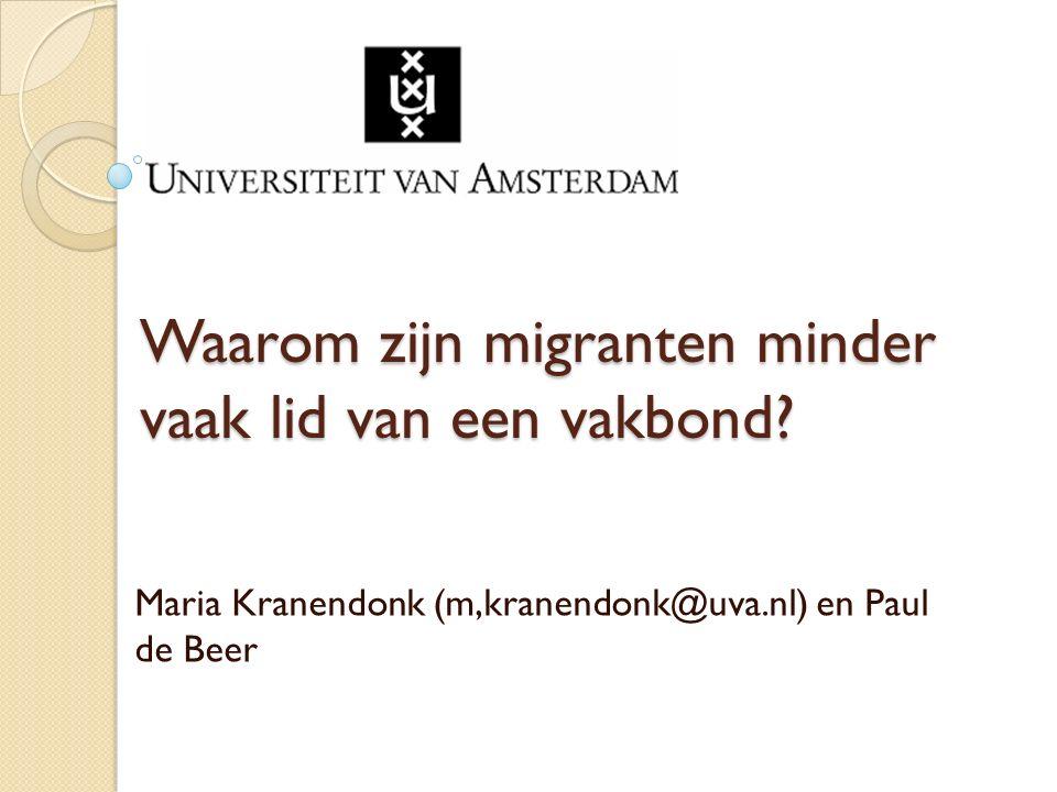 Waarom zijn migranten minder vaak lid van een vakbond? Maria Kranendonk (m,kranendonk@uva.nl) en Paul de Beer