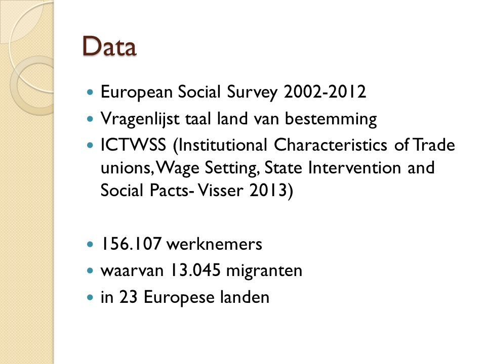 Data European Social Survey 2002-2012 Vragenlijst taal land van bestemming ICTWSS (Institutional Characteristics of Trade unions, Wage Setting, State Intervention and Social Pacts- Visser 2013) 156.107 werknemers waarvan 13.045 migranten in 23 Europese landen
