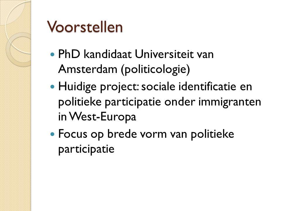 Voorstellen PhD kandidaat Universiteit van Amsterdam (politicologie) Huidige project: sociale identificatie en politieke participatie onder immigranten in West-Europa Focus op brede vorm van politieke participatie