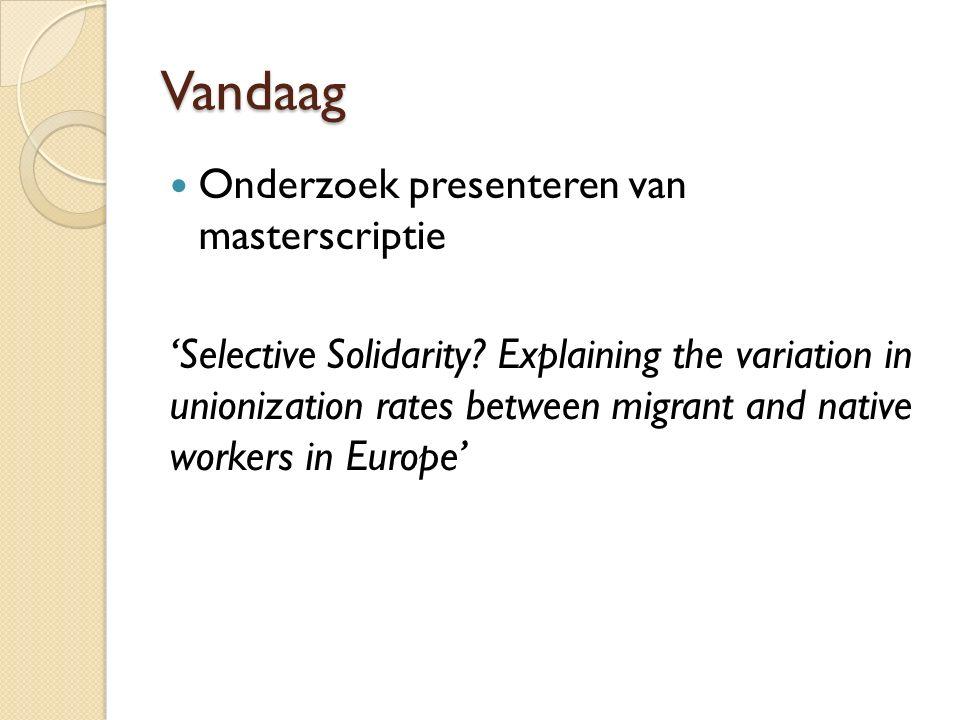 Vandaag Onderzoek presenteren van masterscriptie 'Selective Solidarity? Explaining the variation in unionization rates between migrant and native work