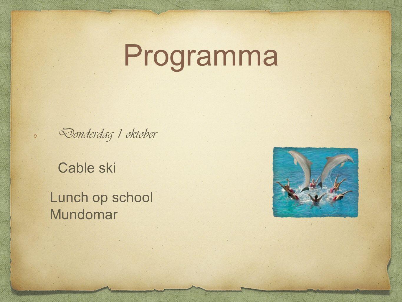 Donderdag 1 oktober Cable ski Lunch op school Mundomar