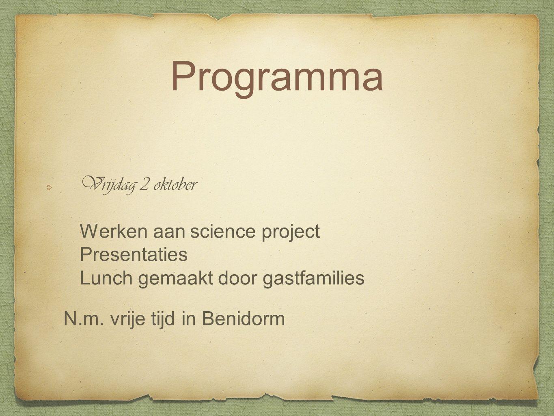 Vrijdag 2 oktober Werken aan science project Presentaties Lunch gemaakt door gastfamilies N.m.