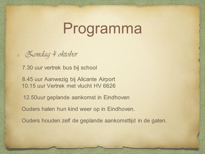 Programma Zondag 4 oktober 7.30 uur vertrek bus bij school 8.45 uur Aanwezig bij Alicante Airport 10.15 uur Vertrek met vlucht HV 6626 12.50uur geplande aankomst in Eindhoven Ouders halen hun kind weer op in Eindhoven.
