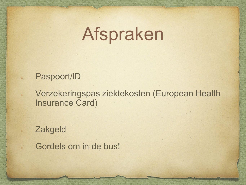 Afspraken Paspoort/ID Verzekeringspas ziektekosten (European Health Insurance Card) Zakgeld Gordels om in de bus!