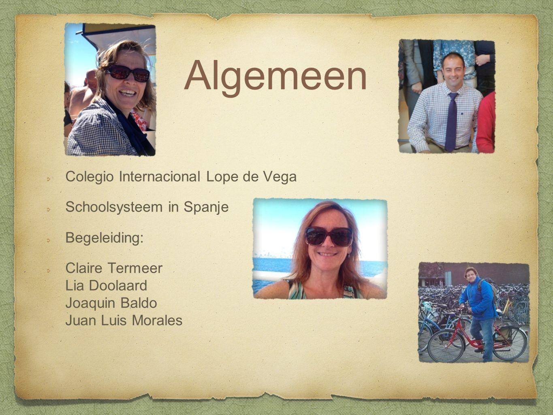 Algemeen Colegio Internacional Lope de Vega Schoolsysteem in Spanje Begeleiding: Claire Termeer Lia Doolaard Joaquin Baldo Juan Luis Morales
