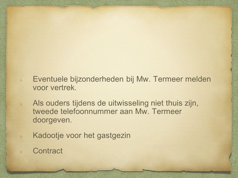 Eventuele bijzonderheden bij Mw. Termeer melden voor vertrek.