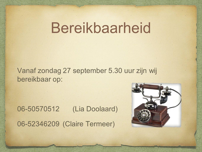 Bereikbaarheid Vanaf zondag 27 september 5.30 uur zijn wij bereikbaar op: 06-50570512 (Lia Doolaard) 06-52346209 (Claire Termeer)