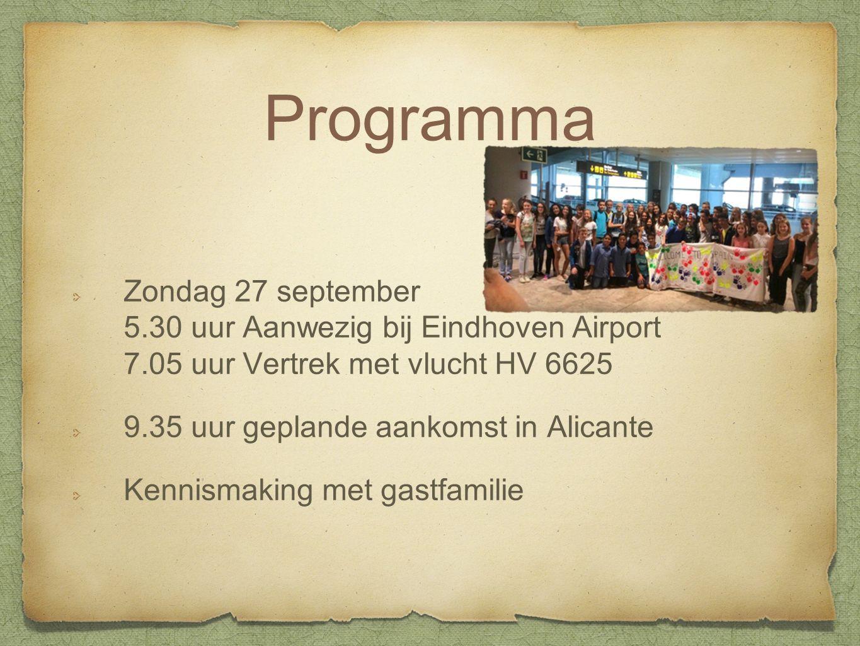 Programma Zondag 27 september 5.30 uur Aanwezig bij Eindhoven Airport 7.05 uur Vertrek met vlucht HV 6625 9.35 uur geplande aankomst in Alicante Kennismaking met gastfamilie