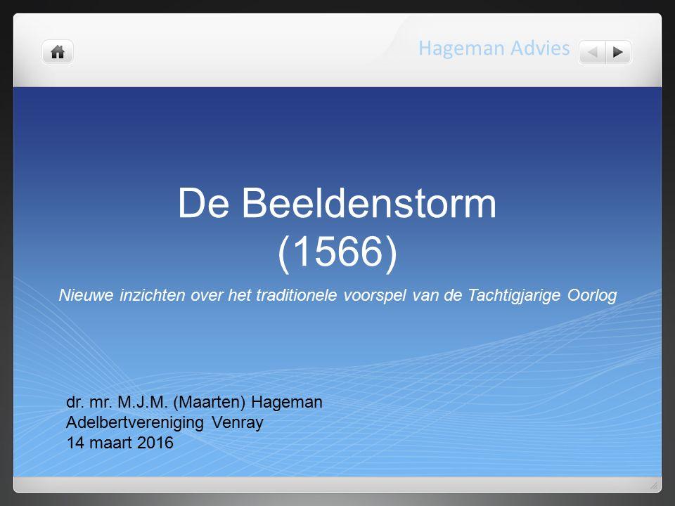 De Beeldenstorm (1566) Nieuwe inzichten over het traditionele voorspel van de Tachtigjarige Oorlog Hageman Advies dr.