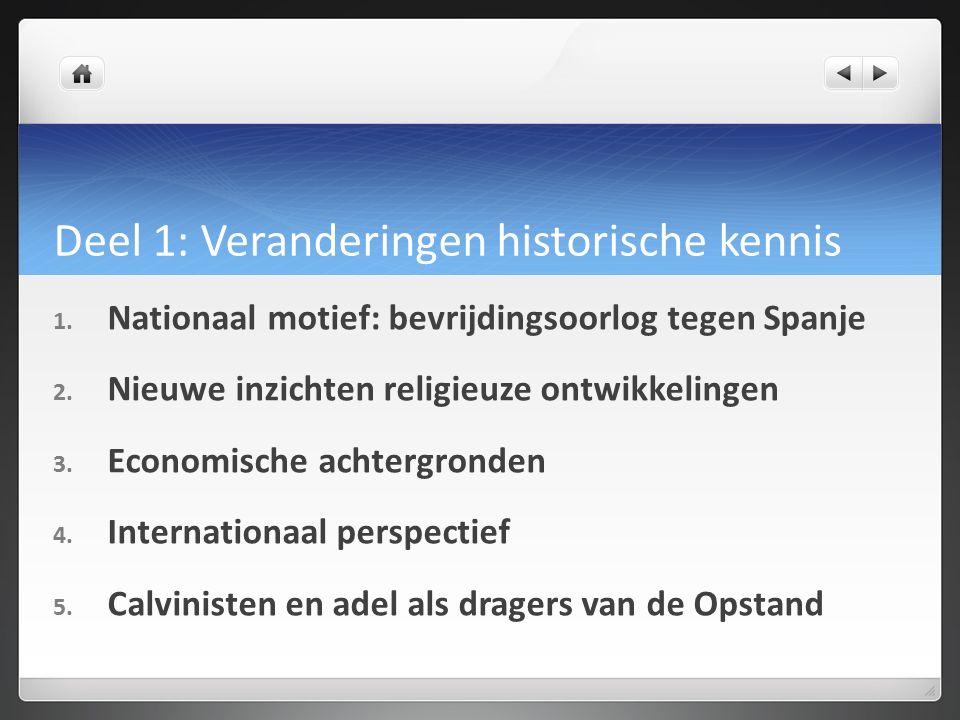 Deel 1: Veranderingen historische kennis 1. Nationaal motief: bevrijdingsoorlog tegen Spanje 2.