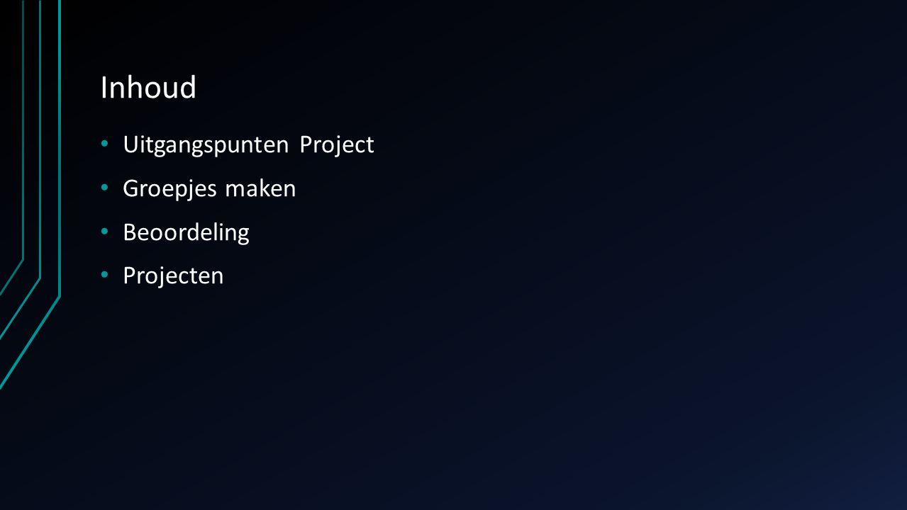 Inhoud Uitgangspunten Project Groepjes maken Beoordeling Projecten