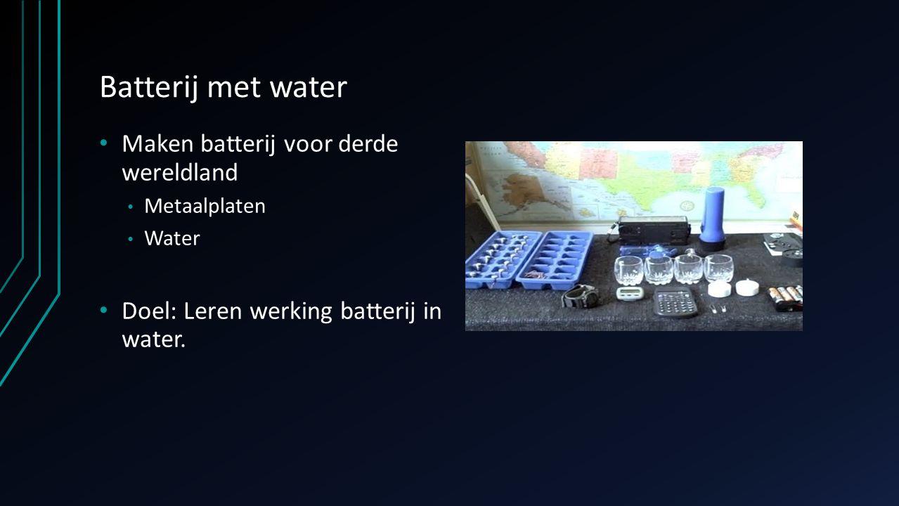 Batterij met water Maken batterij voor derde wereldland Metaalplaten Water Doel: Leren werking batterij in water.