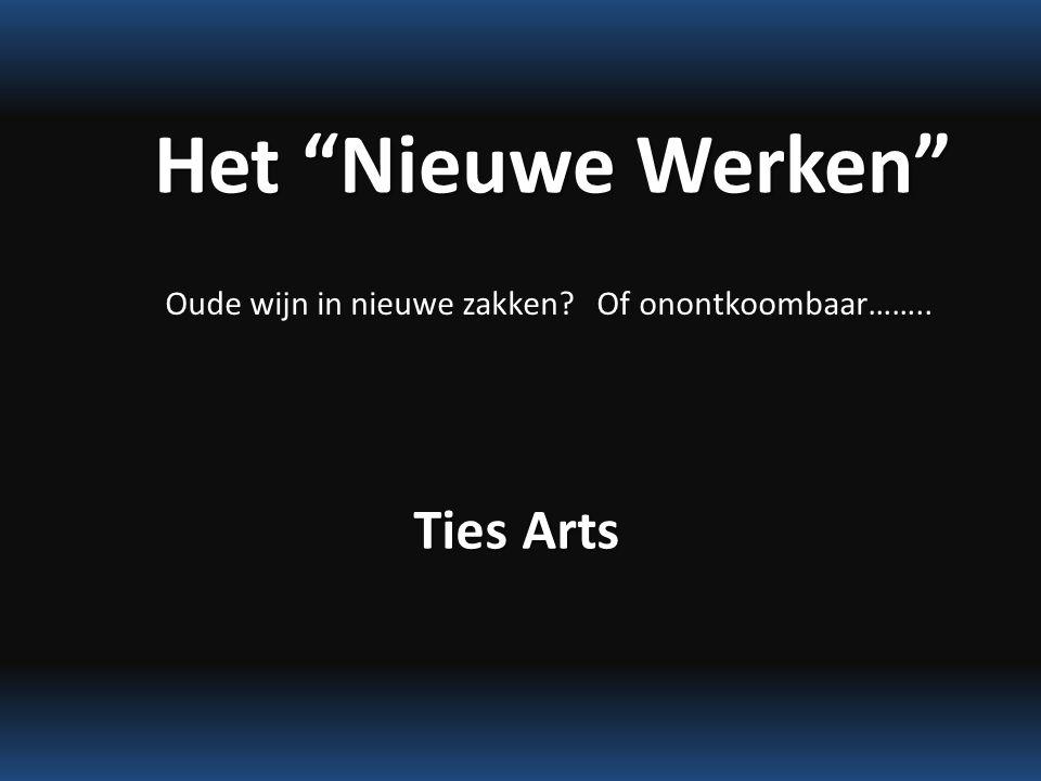 Het Nieuwe Werken Ties Arts Oude wijn in nieuwe zakken Of onontkoombaar……..