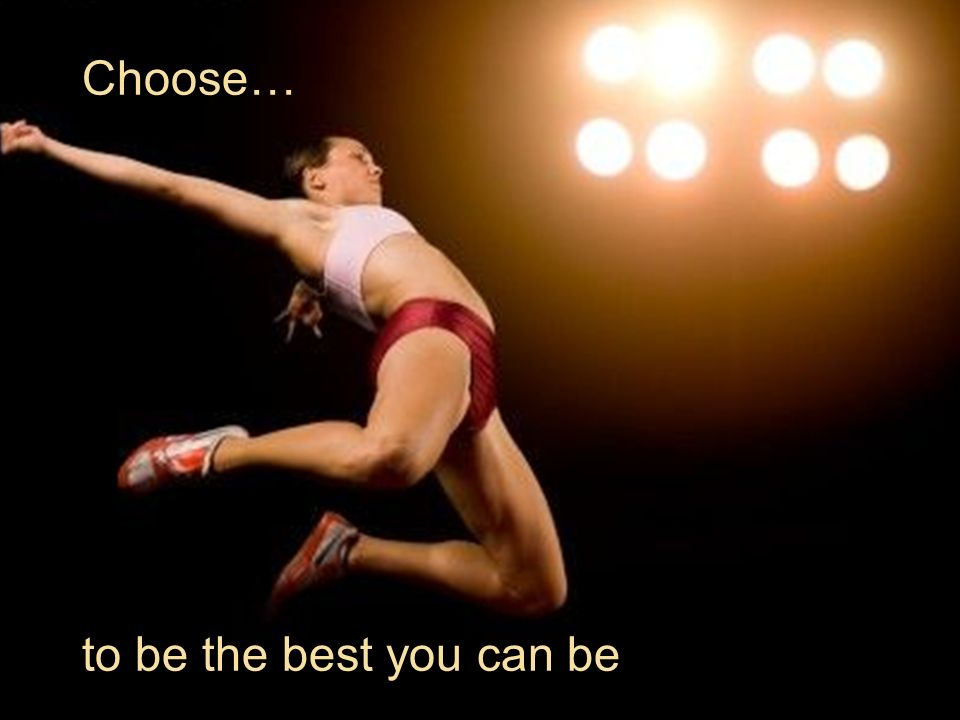 Choose… to be the best you can be