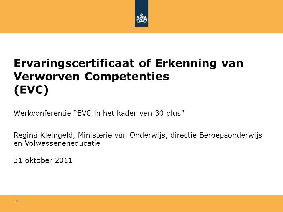 """1 Ervaringscertificaat of Erkenning van Verworven Competenties (EVC) Werkconferentie """"EVC in het kader van 30 plus"""" Regina Kleingeld, Ministerie van O"""