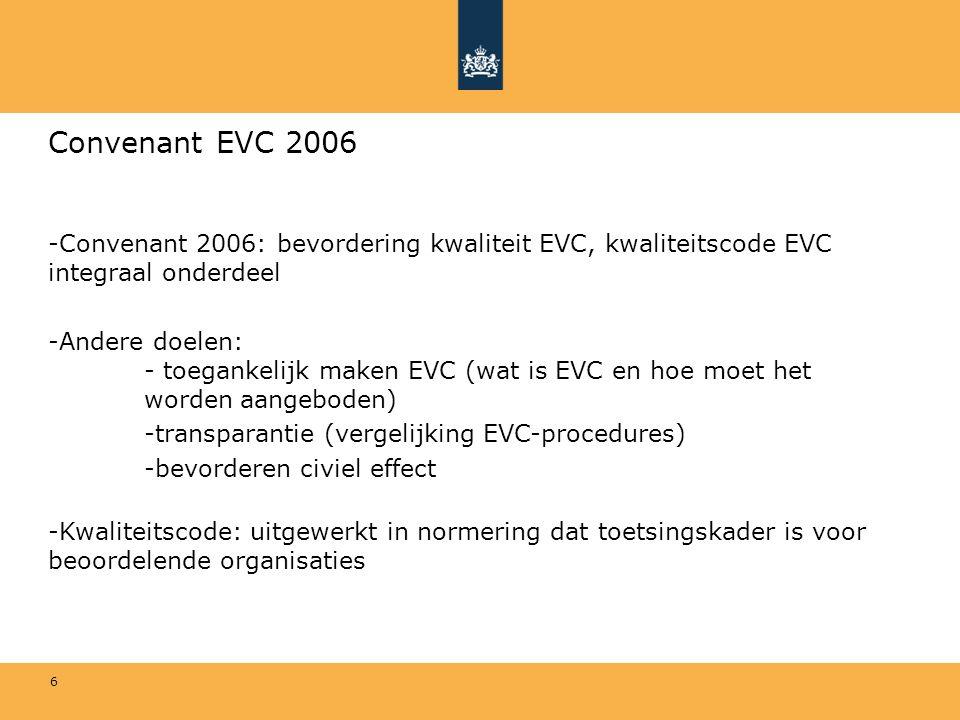 6 Convenant EVC 2006 -Convenant 2006: bevordering kwaliteit EVC, kwaliteitscode EVC integraal onderdeel -Andere doelen: - toegankelijk maken EVC (wat
