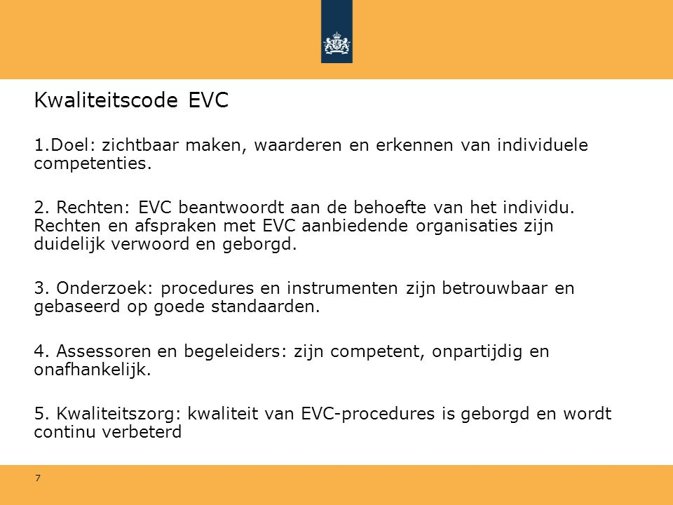 7 Kwaliteitscode EVC 1.Doel: zichtbaar maken, waarderen en erkennen van individuele competenties. 2. Rechten: EVC beantwoordt aan de behoefte van het