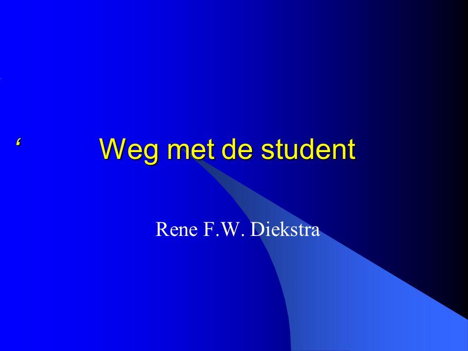 ' Weg met de student ' Weg met de student Rene F.W. Diekstra