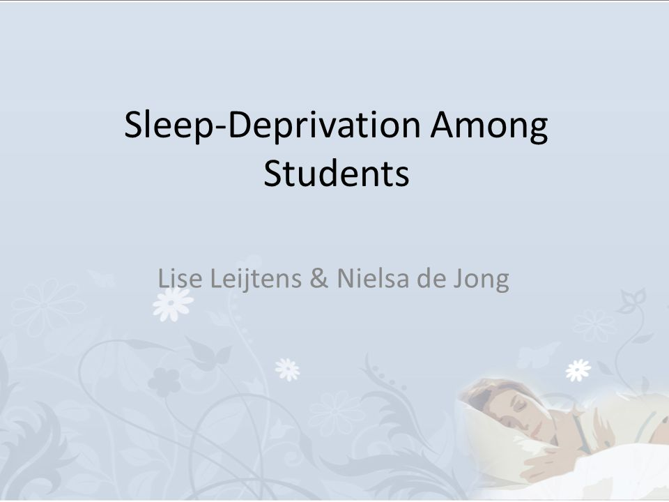Sleep-Deprivation Among Students Lise Leijtens & Nielsa de Jong
