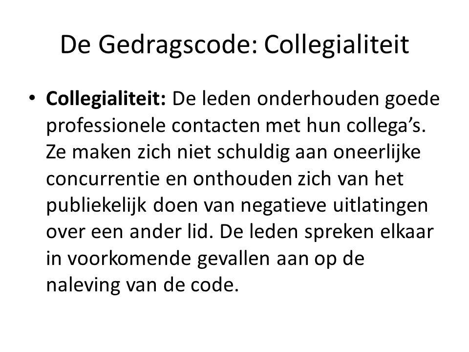 De Gedragscode: Collegialiteit Collegialiteit: De leden onderhouden goede professionele contacten met hun collega's. Ze maken zich niet schuldig aan o