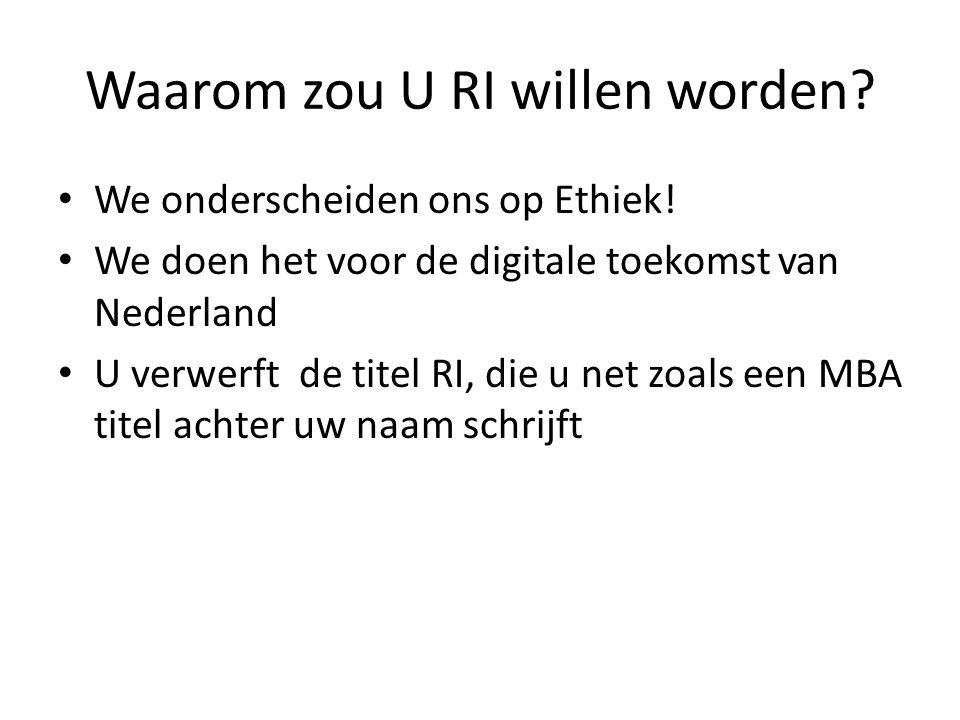 Waarom zou U RI willen worden? We onderscheiden ons op Ethiek! We doen het voor de digitale toekomst van Nederland U verwerft de titel RI, die u net z