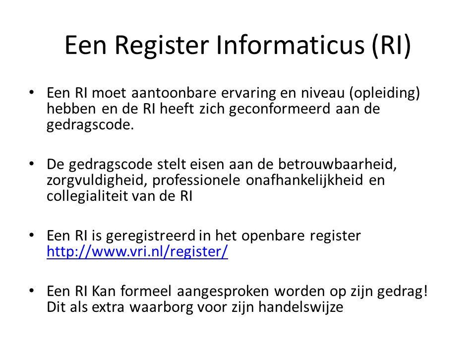 Een Register Informaticus (RI) Een RI moet aantoonbare ervaring en niveau (opleiding) hebben en de RI heeft zich geconformeerd aan de gedragscode. De