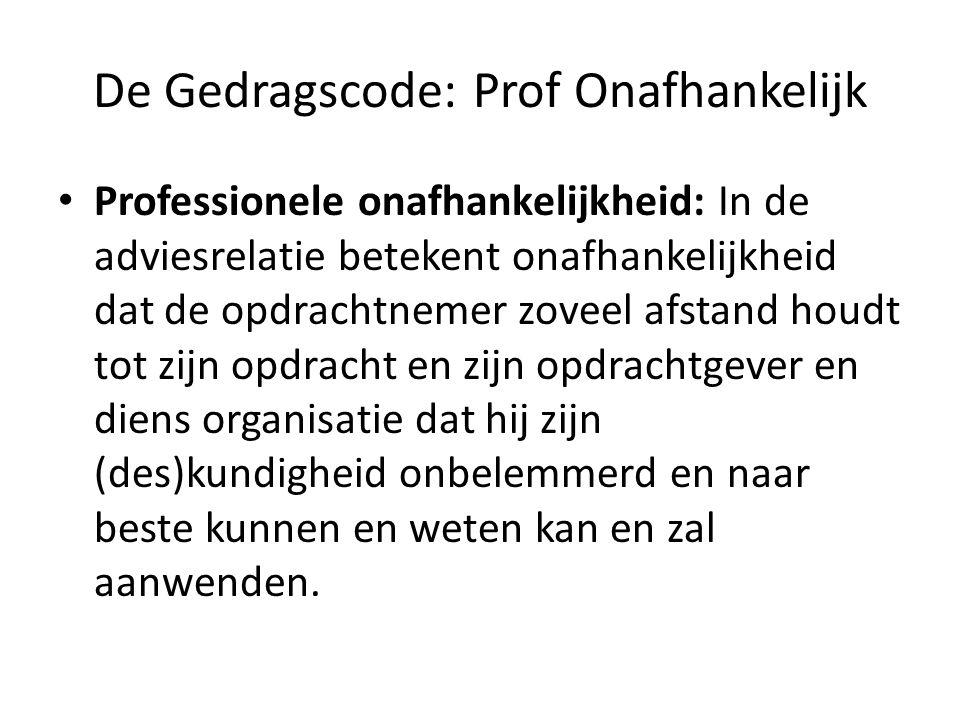 De Gedragscode: Prof Onafhankelijk Professionele onafhankelijkheid: In de adviesrelatie betekent onafhankelijkheid dat de opdrachtnemer zoveel afstand