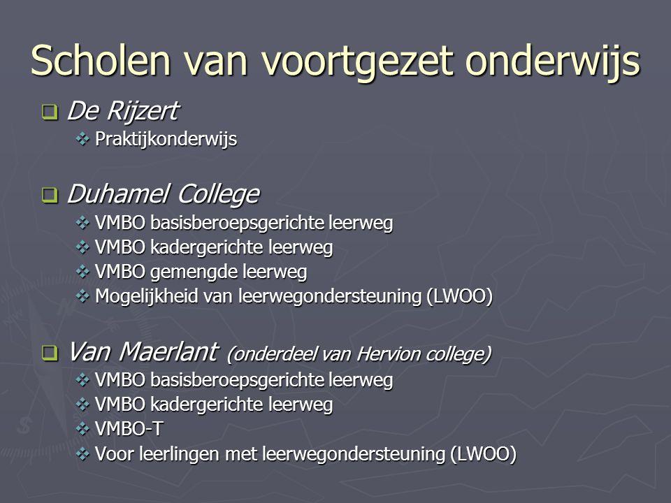 Scholen van voortgezet onderwijs  De Rijzert  Praktijkonderwijs  Duhamel College  VMBO basisberoepsgerichte leerweg  VMBO kadergerichte leerweg  VMBO gemengde leerweg  Mogelijkheid van leerwegondersteuning (LWOO)  Van Maerlant (onderdeel van Hervion college)  VMBO basisberoepsgerichte leerweg  VMBO kadergerichte leerweg  VMBO-T  Voor leerlingen met leerwegondersteuning (LWOO)