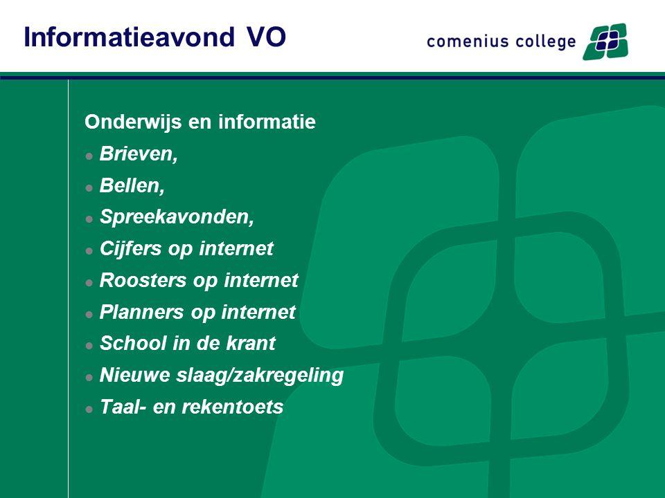 Onderwijs en informatie Brieven, Bellen, Spreekavonden, Cijfers op internet Roosters op internet Planners op internet School in de krant Nieuwe slaag/zakregeling Taal- en rekentoets Informatieavond VO