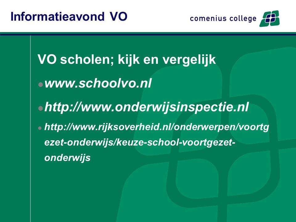 VO scholen; kijk en vergelijk www.schoolvo.nl http://www.onderwijsinspectie.nl http://www.rijksoverheid.nl/onderwerpen/voortg ezet-onderwijs/keuze-sch
