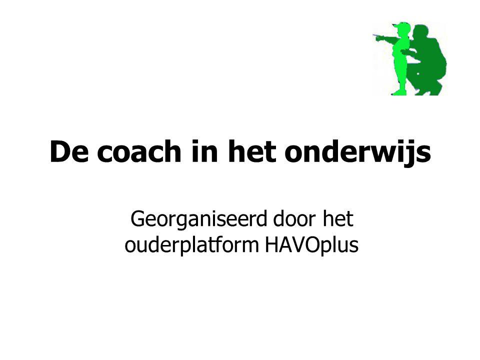 De coach in het onderwijs Georganiseerd door het ouderplatform HAVOplus
