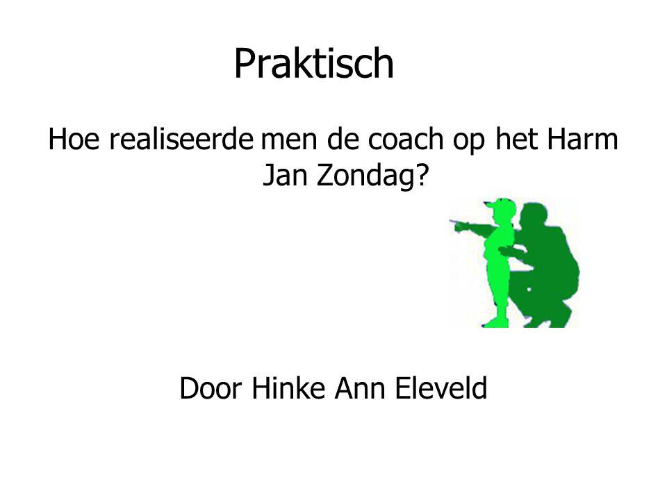 Praktisch Hoe realiseerde men de coach op het Harm Jan Zondag Door Hinke Ann Eleveld