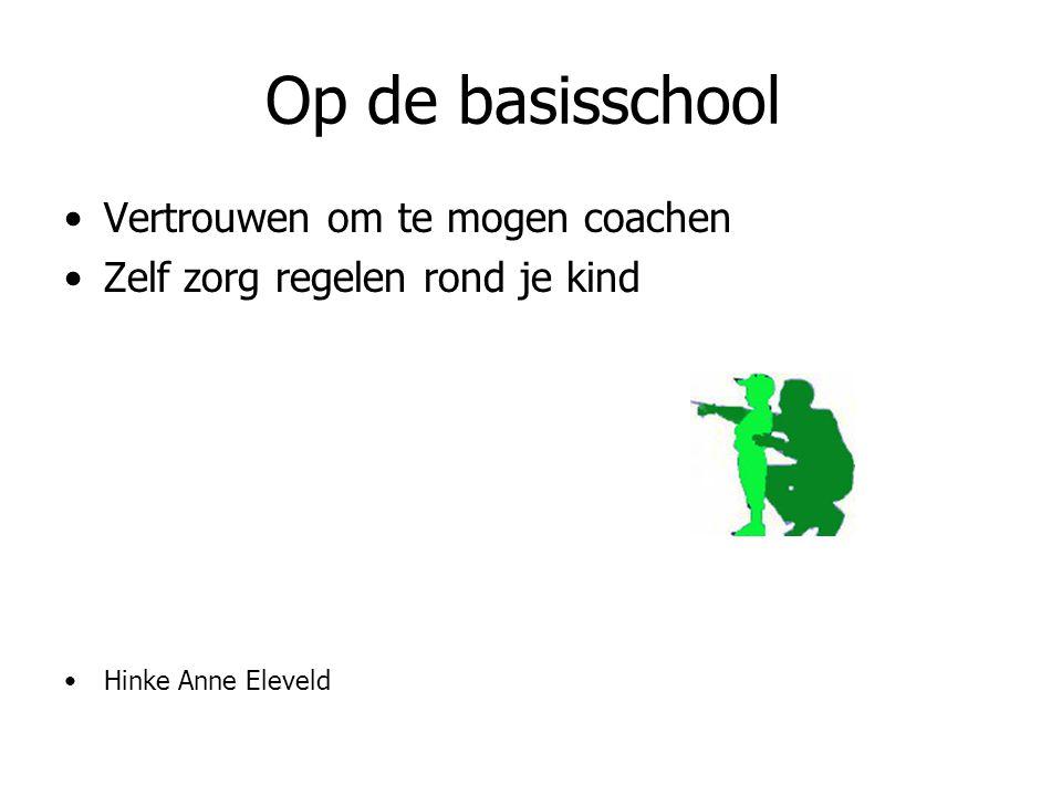 Op de basisschool Vertrouwen om te mogen coachen Zelf zorg regelen rond je kind Hinke Anne Eleveld