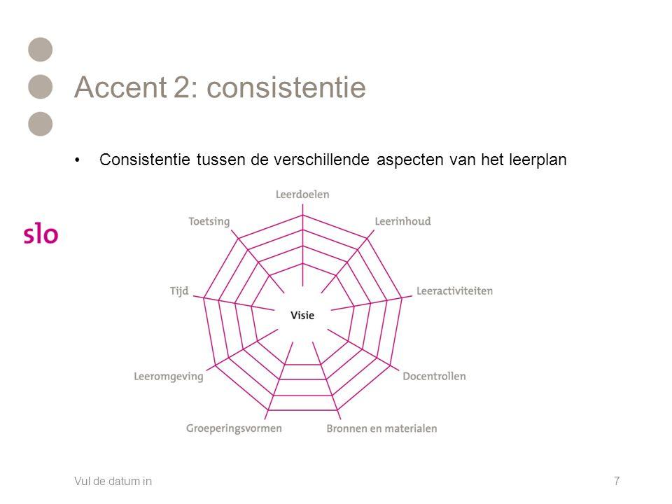 Accent 2: consistentie Consistentie tussen de verschillende aspecten van het leerplan Vul de datum in7