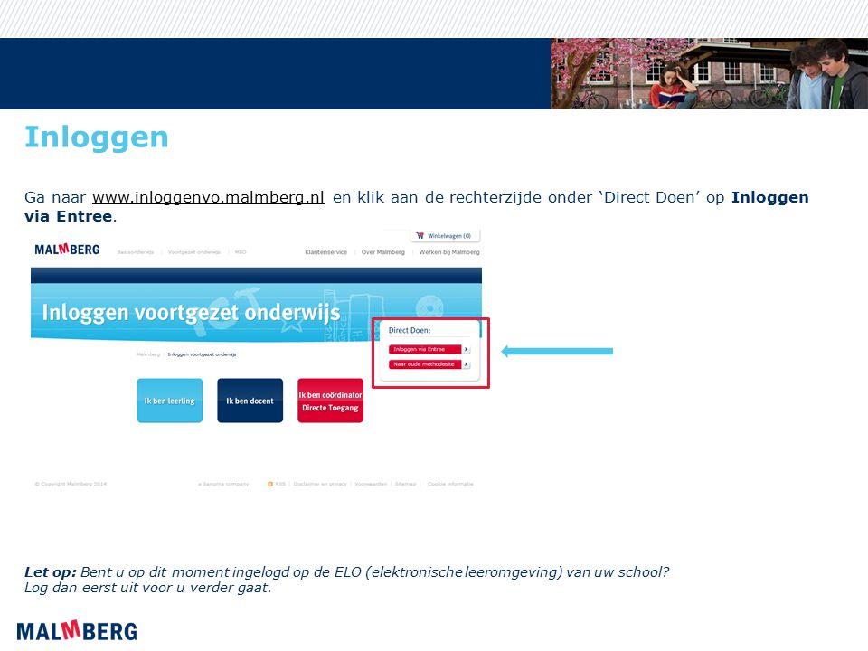 Inloggen Ga naar www.inloggenvo.malmberg.nl en klik aan de rechterzijde onder 'Direct Doen' op Inloggen via Entree.www.inloggenvo.malmberg.nl Let op: Bent u op dit moment ingelogd op de ELO (elektronische leeromgeving) van uw school.