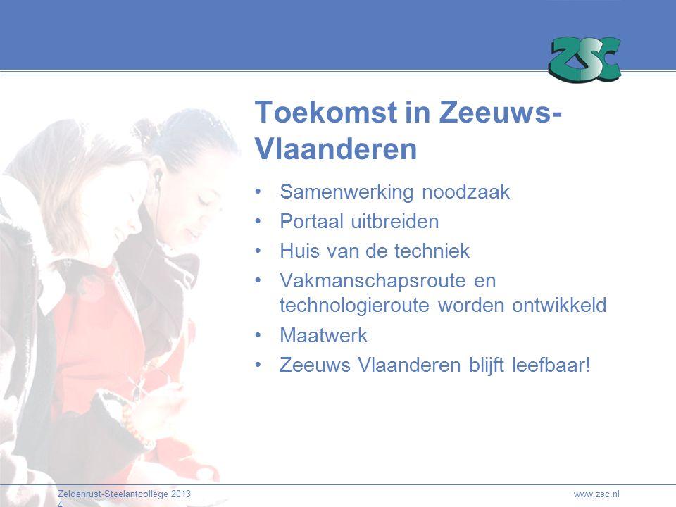 Zeldenrust-Steelantcollege 2013 4 Toekomst in Zeeuws- Vlaanderen Samenwerking noodzaak Portaal uitbreiden Huis van de techniek Vakmanschapsroute en technologieroute worden ontwikkeld Maatwerk Zeeuws Vlaanderen blijft leefbaar.