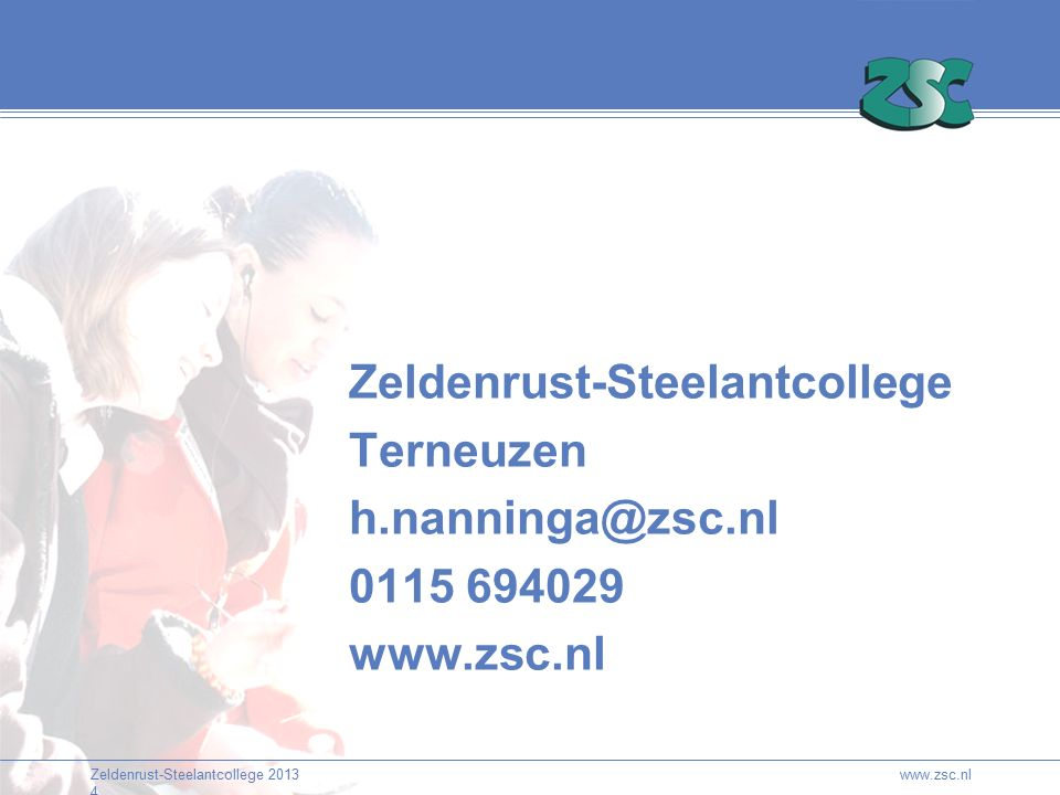 Zeldenrust-Steelantcollege 2013 4 Zeldenrust-Steelantcollege Terneuzen h.nanninga@zsc.nl 0115 694029 www.zsc.nl