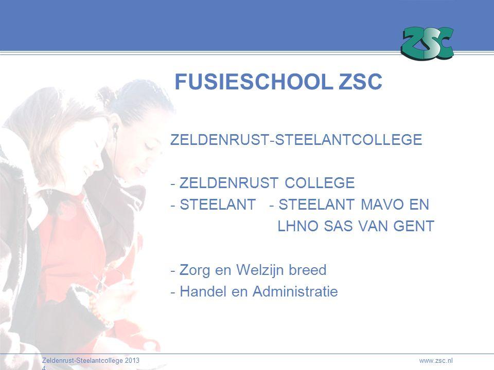 Zeldenrust-Steelantcollege 2013 4 www.zsc.nl FUSIESCHOOL ZSC ZELDENRUST-STEELANTCOLLEGE - ZELDENRUST COLLEGE - STEELANT- STEELANT MAVO EN LHNO SAS VAN GENT - Zorg en Welzijn breed - Handel en Administratie