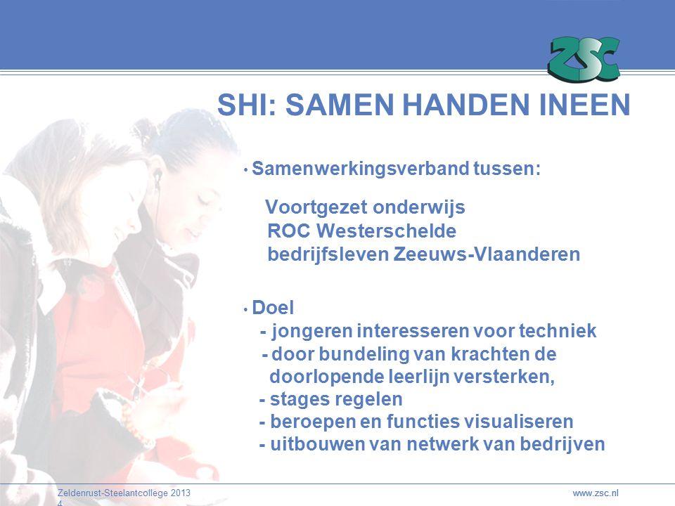 Zeldenrust-Steelantcollege 2013 4 www.zsc.nl SHI: SAMEN HANDEN INEEN Samenwerkingsverband tussen: Voortgezet onderwijs ROC Westerschelde bedrijfsleven