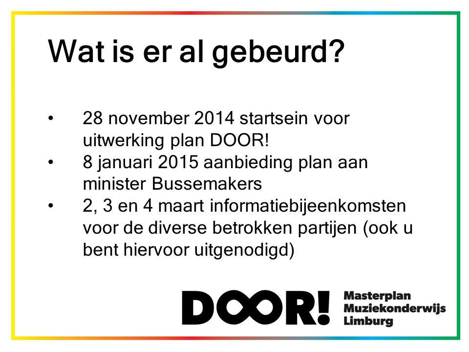 Wat is er al gebeurd.28 november 2014 startsein voor uitwerking plan DOOR.