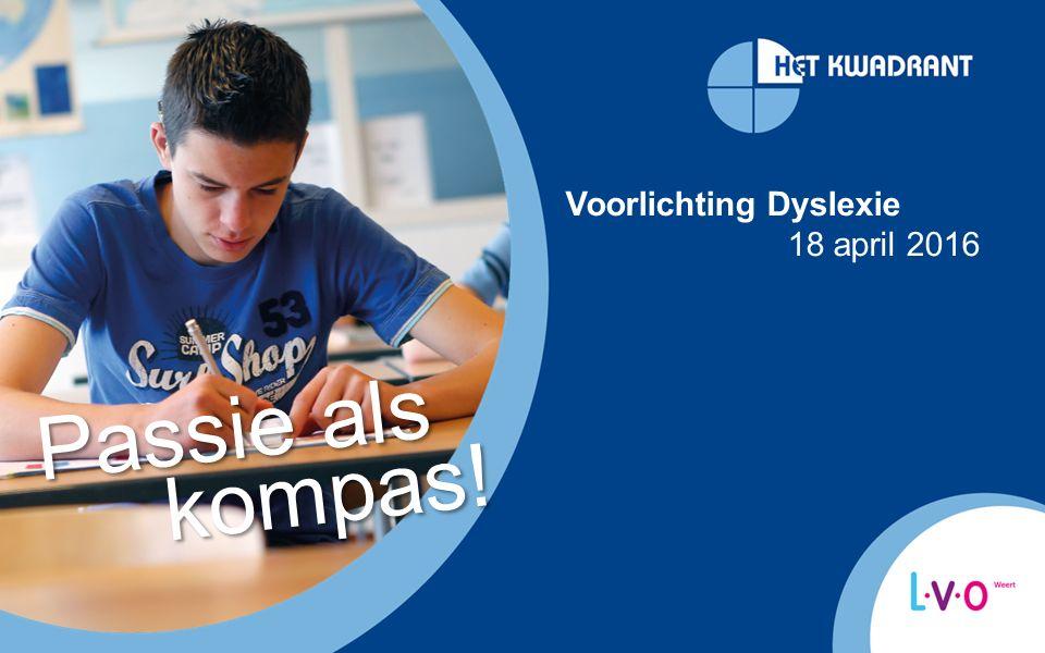 Voorlichting Dyslexie 18 april 2016 Passie als kompas! kompas!