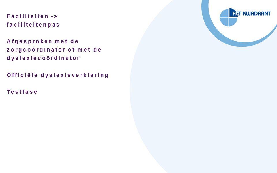 Faciliteiten -> faciliteitenpas Afgesproken met de zorgcoördinator of met de dyslexiecoördinator Officiële dyslexieverklaring Testfase