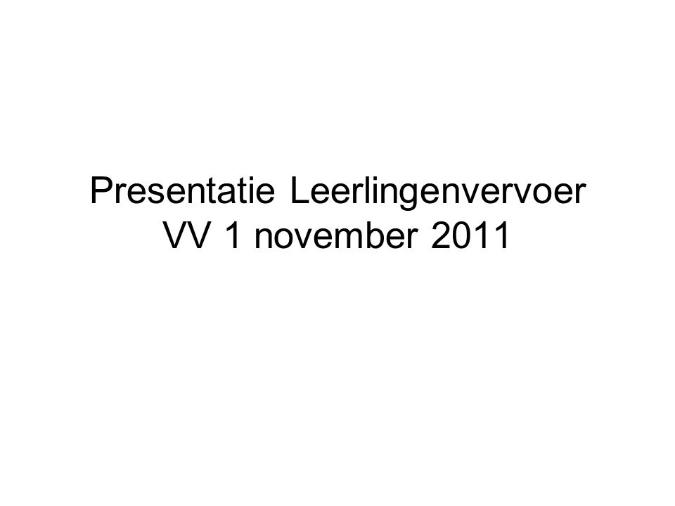 Presentatie Leerlingenvervoer VV 1 november 2011