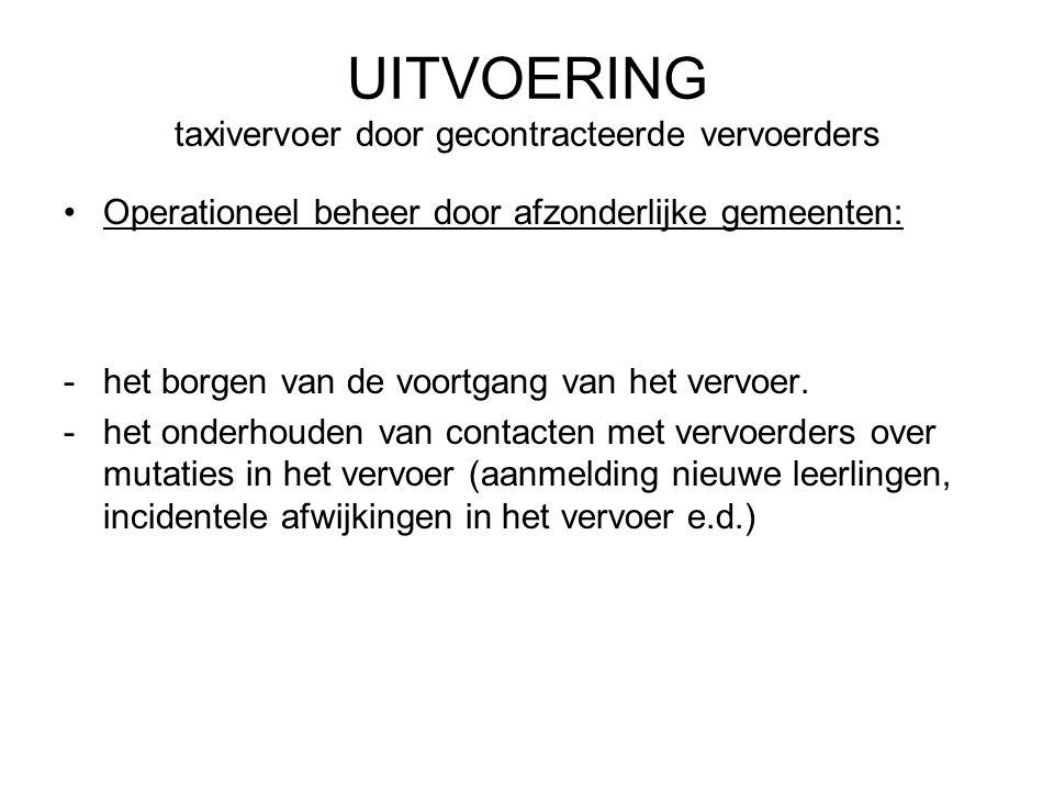 UITVOERING taxivervoer door gecontracteerde vervoerders Operationeel beheer door afzonderlijke gemeenten: -het borgen van de voortgang van het vervoer