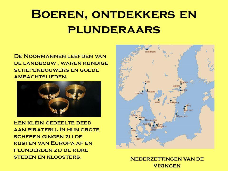 Boeren, ontdekkers en plunderaars De Noormannen leefden van de landbouw, waren kundige schepenbouwers en goede ambachtslieden. Nederzettingen van de V